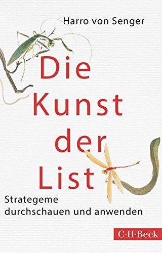 Die Kunst der List: Strategeme durchschauen und anwenden Taschenbuch – 10. Februar 2016 Harro von Senger C.H.Beck 3406679382 Östliche Philosophie