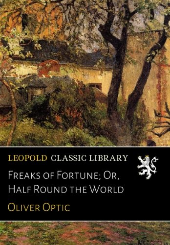 Read Online Freaks of Fortune; Or, Half Round the World pdf epub