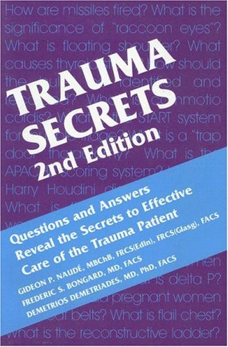 Trauma Secrets: Questions and Answers Reveal the Secrets to Effective Care of the Trauma Patient (2nd Edition)