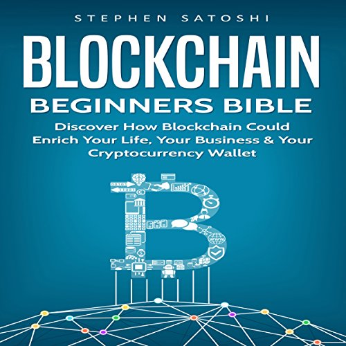 READ Blockchain: Beginners Bible: Discover How Blockchain Could Enrich Your Life, Your Business & Your Cr<br />[P.P.T]