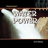 Water Power, Ian F. Mahaney, 1404234810
