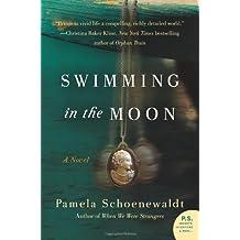 By Pamela Schoenewaldt Swimming in the Moon: A Novel [Paperback]