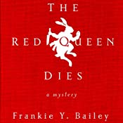 The Red Queen Dies: A Mystery | Frankie Y. Bailey