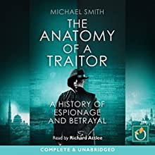 The Anatomy of a Traitor: A History of Espionage and Betrayal Audiobook by Michael Smith Narrated by Richard Attlee
