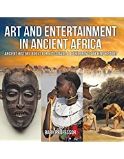 Art and Entertainment in Ancient Africa: Ancient History Books for Kids Grade 4 | Children's Ancient History