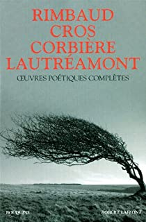 Oeuvres poétiques complètes : Arthur Rimbaud - Lautréamont - Charles Cros - Tristan Corbière par Juin
