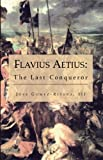 Flavius Aetius: The Last Conqueror by Jose Gomez-Rivera front cover
