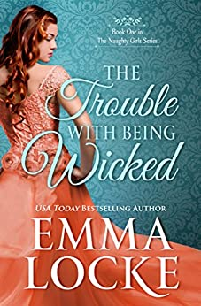 The Trouble with Being Wicked (The Naughty Girls Book 1) by [Locke, Emma]