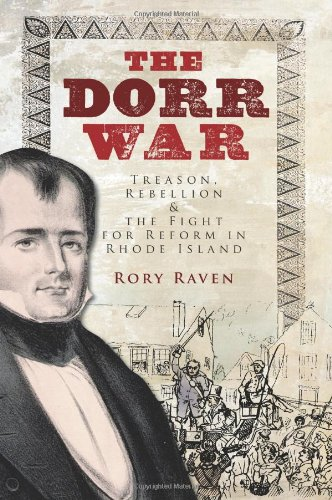 Read Online The Dorr War: Treason, Rebellion & the Fight for Reform in Rhode Island pdf epub