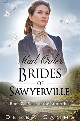 MAIL ORDER BRIDE: Place of The Butterflies - Clean Historical Western Romance (Sawyerville Mail Order Brides Series - Book 2) by [Samms, Debra]