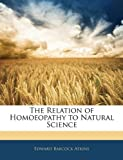 The Relation of Homoeopathy to Natural Science, Edward Babcock Atkins, 1145333575