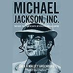 Michael Jackson, Inc.: The Rise, Fall and Rebirth of a Billion-Dollar Empire | Zack O'Malley Greenburg