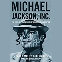 Michael Jackson, Inc.: The Rise, Fall and Rebirth of a Billion-Dollar Empire Audiobook by Zack O'Malley Greenburg Narrated by Kaleo Griffith