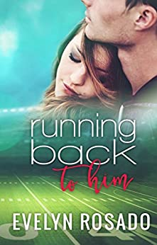 Running Back To Him (The Northern High Series Book 1) by [Rosado, Evelyn]