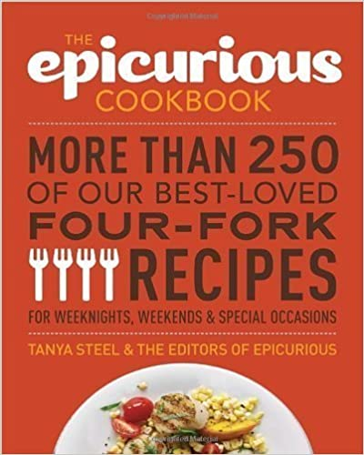 The Epicurious Cookbook: More Than 250 of Our Best-Loved Four-Fork Recipes for Weeknights, Weekends & Special Occasions by Steel, Tanya, The Editors of Epicurious.com [2012]