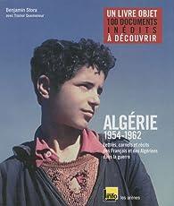 Algérie, 1954-1962. Lettres, carnets et récits des Français et des Algériens dans la guerre par Benjamin Stora