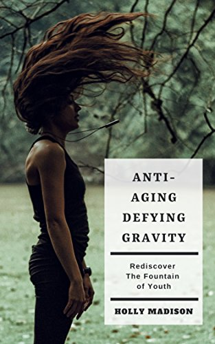 - Anti-Aging: Defying Gravity: Rediscover The Fountain Of Youth: Skin Hacks & Beauty Tips To Age Gracefully