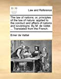 The Law of Nations; or, Principles of the Law of Nature, Emer de Vattel, 117001707X