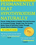 Permanently Beat Hypothyroidism Naturally: Proven 3-Step Guide to Healthy Thyroid Function for Increased Energy, Weight Loss, No More Anxiety, Better ... a Simple Diet (Women's Health Expert Series)