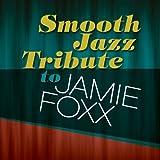 Smooth Jazz Tribute to Jamie Foxx