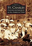 img - for St. Charles: Culture and Leisure In An All-American Town (IL) (Images of America) book / textbook / text book