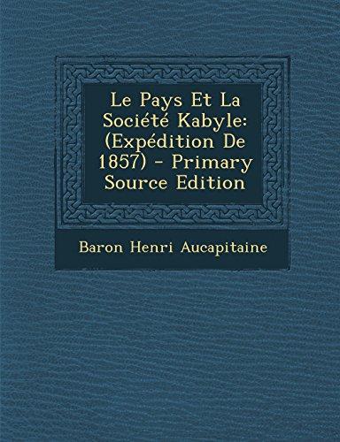 Le Pays Et La Societe Kabyle: (Expedition de 1857) - Primary Source Edition  [Aucapitaine, Baron Henri] (Tapa Blanda)