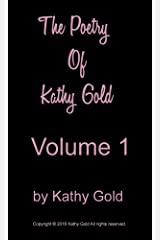 The Poetry of Kathy Gold: Volume 1 Kindle Edition