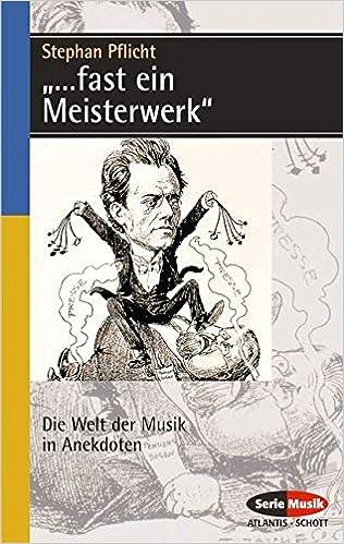 ..'.Fast Ein Meisterwerk': Die Welt Der Musik in Anekdoten (German Text)