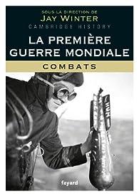 La Première Guerre mondiale - tome 1: Combats par Jay Murray Winter