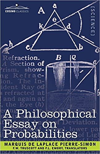 a philosophical essay on probabilities pierre simon marquis de a philosophical essay on probabilities pierre simon marquis de laplace f w truscott f l emory com