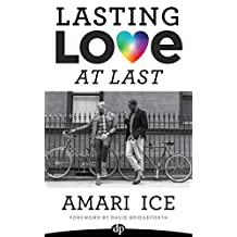 Lasting Love At Last: The Gay Guide To Attracting the Relationship of Your Dreams