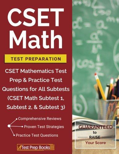 CSET Math Test Preparation: CSET Mathematics Test Prep & Practice Test Questions for All Subtests (CSET Math Subtest 1, Subtest 2, & Subtest 3)