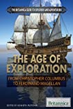 The Age of Exploration: From Christopher Columbus to Ferdinand Magellan (Britannica Guide to Explorers and Adventurers)