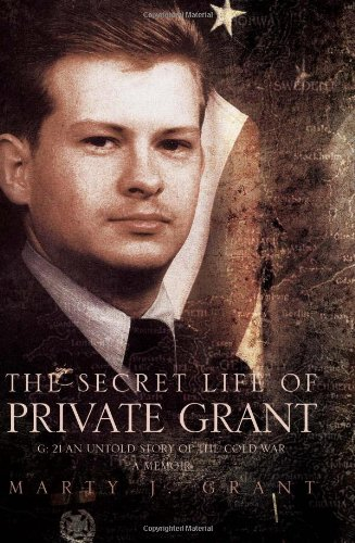 The Secret Life of Private Grant: G: 21 an Untold Story of the Cold War, a Memoir