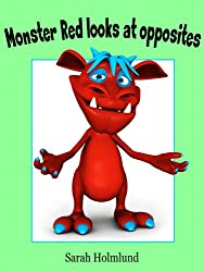 Monster Red looks at opposites! An illustrated children's book about opposites (Basic concepts with monsters 4)