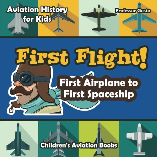 First Flight! First Airplane to First Spaceship - Aviation History for Kids - Children's Aviation Books