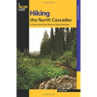 Hiking the North Cascades: A Guide To More Than 100 Great Hiking Adventures