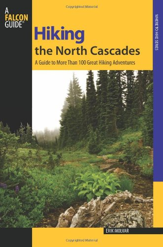 Hiking the North Cascades: A Guide To More Than 100 Great Hiking Adventures (Regional Hiking Series) ()