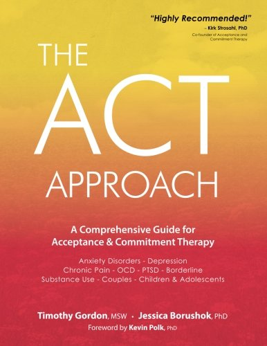 The ACT Approach: A Comprehensive Guide for Acceptance and Commitment Therapy