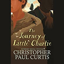 The Journey of Little Charlie Audiobook by Christopher Paul Curtis Narrated by Christopher Paul Curtis, Michael Crouch