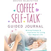 The Coffee Self-Talk Guided Journal: Writing Prompts & Inspiration for Living Your Magical Life