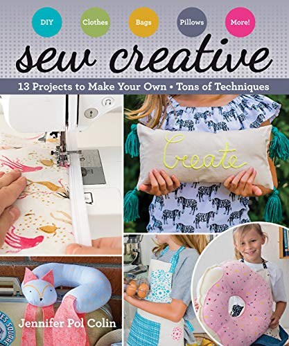 Sew Creative: 13 Projects to Make Your Own • Tons of Techniques