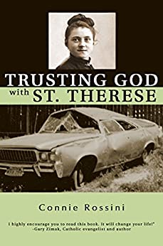 Trusting God with St. Therese by [Rossini, Connie]