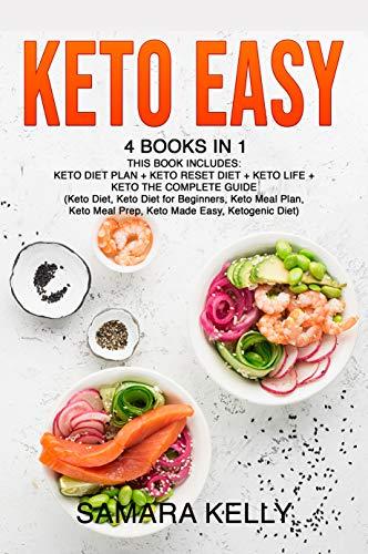Keto Easy: 4 Books in 1: Keto Diet Plan + Keto Reset Diet + Keto Life + Keto The Complete Guide. (Keto Diet, Keto Diet for Beginners, Keto Meal Plan, Keto Meal Prep, Keto Made Easy, Ketogenic Diet) by Samara Kelly