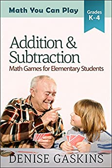 Addition & Subtraction: Math Games for Elementary Students (Math You Can Play Book 2) by [Gaskins, Denise]