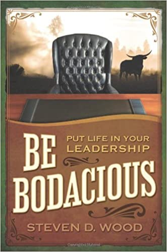 Be Bodacious: Put Life in Your Leadership