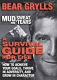 A Survival Guide for Life, Bear Grylls, 0062271954