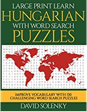 Large Print Learn Hungarian with Word Search Puzzles: Learn Hungarian Language Vocabulary with Challenging Easy to Read Word Find Puzzles