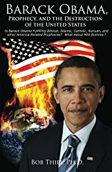 Barack Obama, Prophecy, and the Destruction of the United States: Is Barack Obama Fulfilling Biblical, Islamic, Catholic, Kenyan, and other America-Related Prophecies?  What About Mitt Romney?