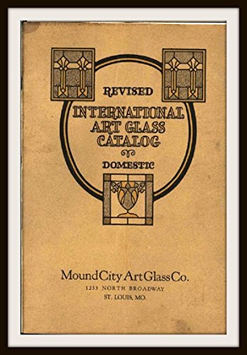 English Leaded Antique (International Art Glass Catalog - Domestic: Showing Designs of the Highest Grade of Art Glass.  Art Nouveau Patterns Also Clear Leaded, Beveled Plate & Mitred Cut Glass)